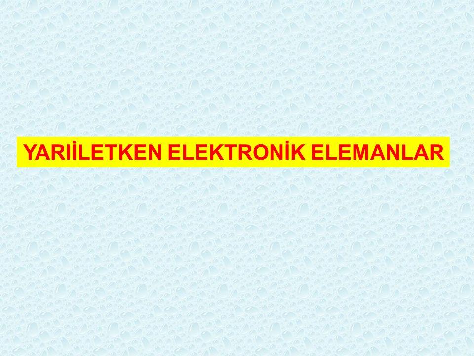 YARIİLETKEN ELEKTRONİK ELEMANLAR