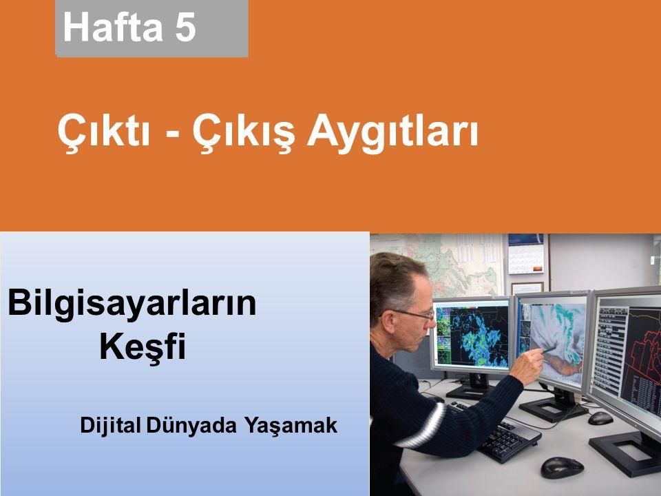 Living in a Digital World Discovering Computers 2010 Hafta 5 Çıktı - Çıkış Aygıtları Bilgisayarların Keşfi Dijital Dünyada Yaşamak
