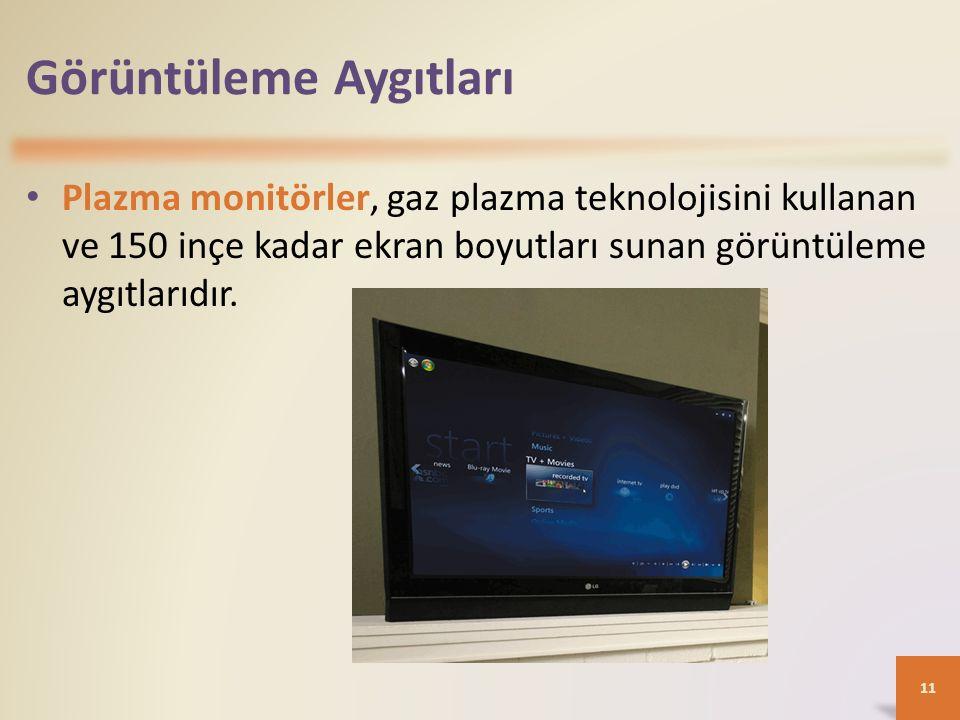 Görüntüleme Aygıtları Plazma monitörler, gaz plazma teknolojisini kullanan ve 150 inçe kadar ekran boyutları sunan görüntüleme aygıtlarıdır. 11