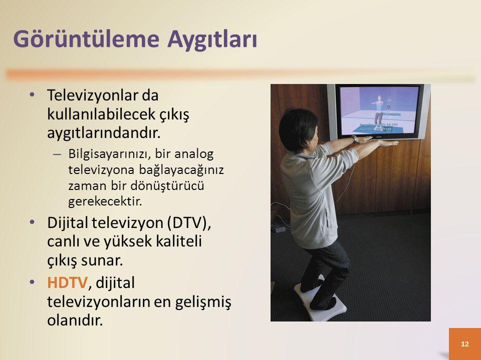 Görüntüleme Aygıtları Televizyonlar da kullanılabilecek çıkış aygıtlarındandır. – Bilgisayarınızı, bir analog televizyona bağlayacağınız zaman bir dön
