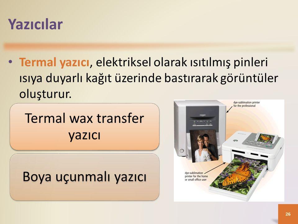 Yazıcılar Termal yazıcı, elektriksel olarak ısıtılmış pinleri ısıya duyarlı kağıt üzerinde bastırarak görüntüler oluşturur. 26 Termal wax transfer yaz