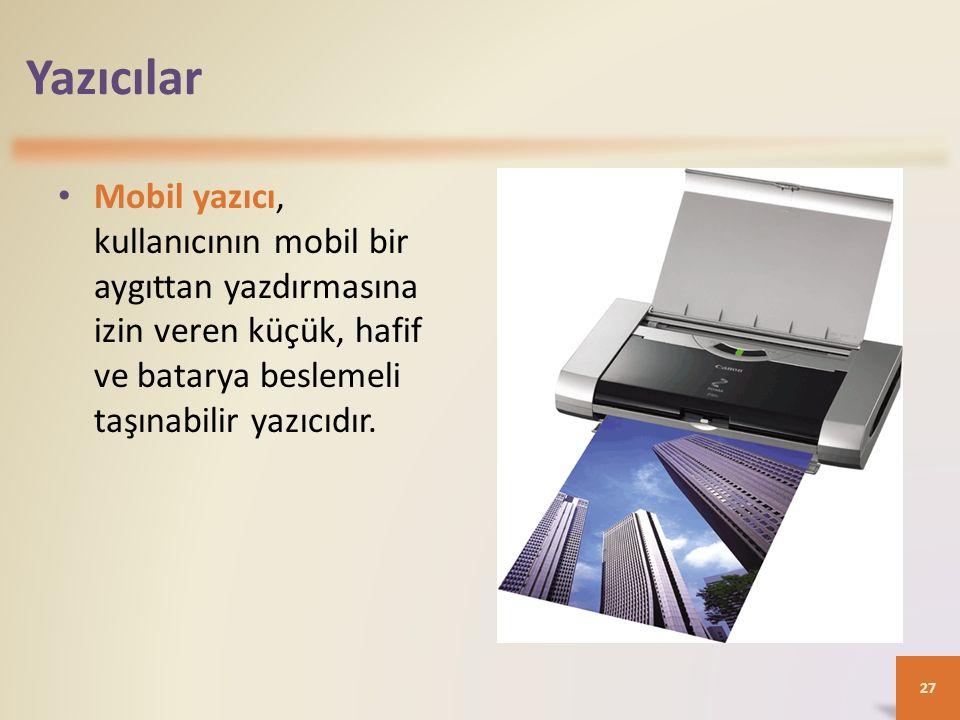 Yazıcılar Mobil yazıcı, kullanıcının mobil bir aygıttan yazdırmasına izin veren küçük, hafif ve batarya beslemeli taşınabilir yazıcıdır. 27