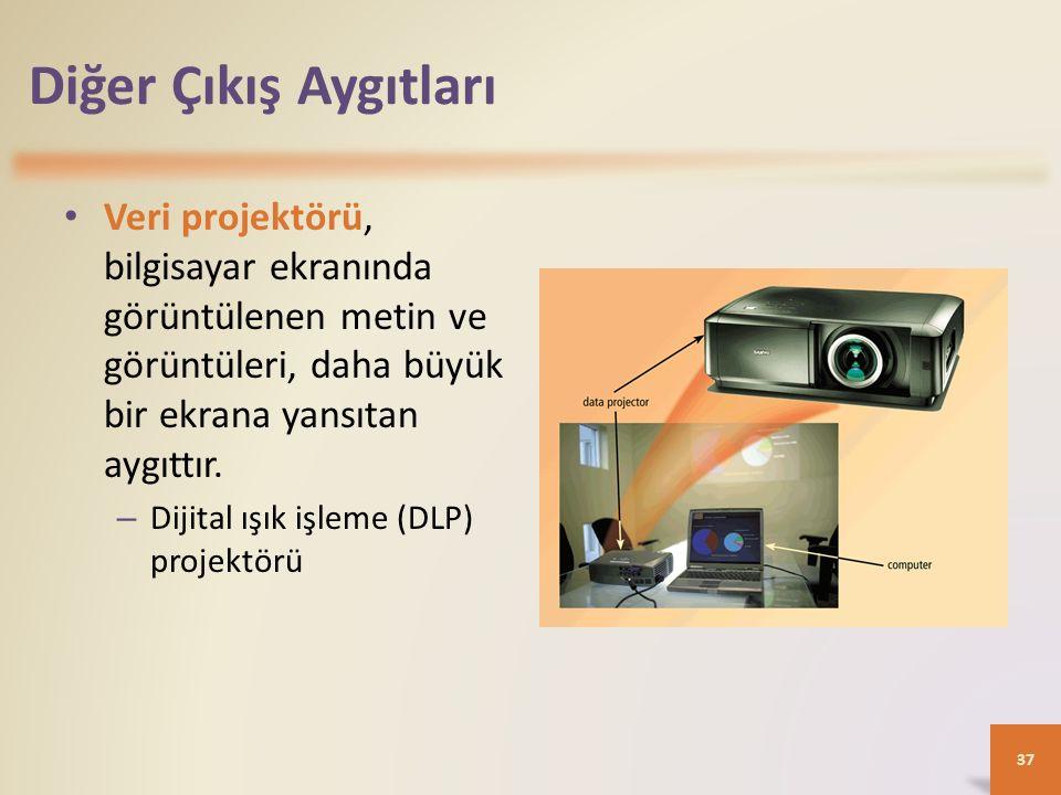 Diğer Çıkış Aygıtları Veri projektörü, bilgisayar ekranında görüntülenen metin ve görüntüleri, daha büyük bir ekrana yansıtan aygıttır.