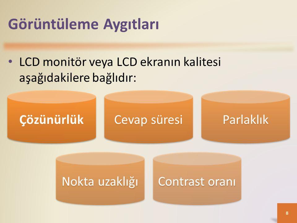 Görüntüleme Aygıtları LCD monitör veya LCD ekranın kalitesi aşağıdakilere bağlıdır: 8 ÇözünürlükCevap süresiParlaklıkNokta uzaklığıContrast oranı