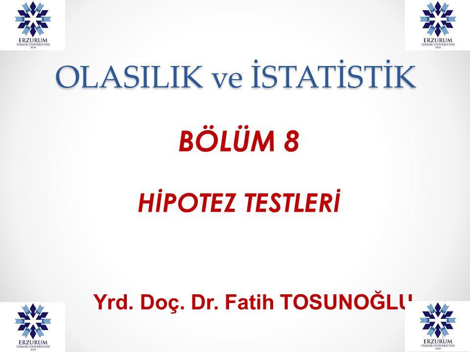 OLASILIK ve İSTATİSTİK BÖLÜM 8 HİPOTEZ TESTLERİ Yrd. Doç. Dr. Fatih TOSUNOĞLU 1