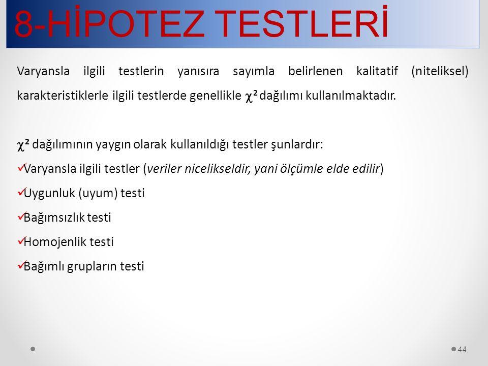 8-HİPOTEZ TESTLERİ 44 Varyansla ilgili testlerin yanısıra sayımla belirlenen kalitatif (niteliksel) karakteristiklerle ilgili testlerde genellikle  2