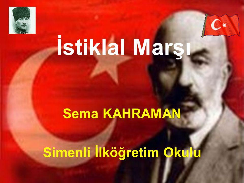 İstiklal Marşı Sema KAHRAMAN Simenli İlköğretim Okulu
