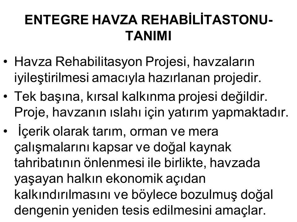 ENTEGRE HAVZA REHABİLİTASTONU- TANIMI Havza Rehabilitasyon Projesi, havzaların iyileştirilmesi amacıyla hazırlanan projedir.