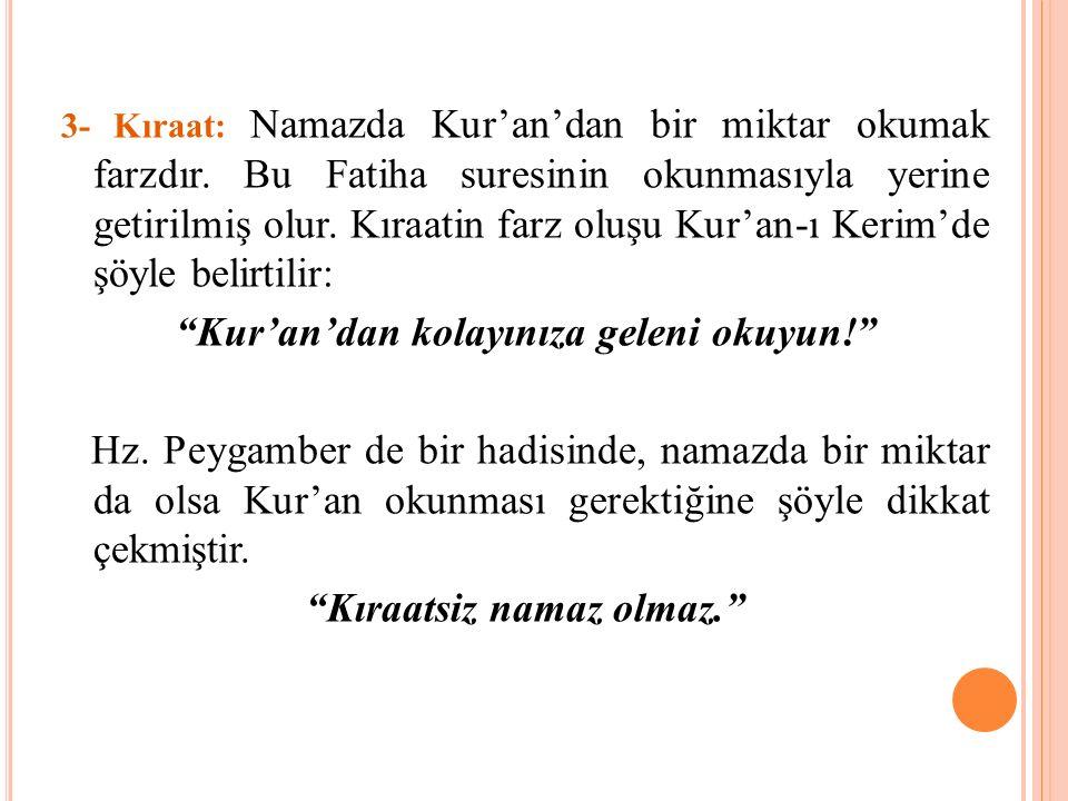 3- Kıraat: Namazda Kur'an'dan bir miktar okumak farzdır. Bu Fatiha suresinin okunmasıyla yerine getirilmiş olur. Kıraatin farz oluşu Kur'an-ı Kerim'de