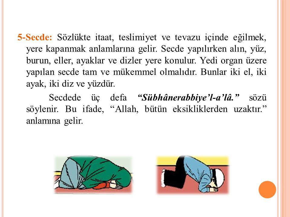 5-Secde: Sözlükte itaat, teslimiyet ve tevazu içinde eğilmek, yere kapanmak anlamlarına gelir.