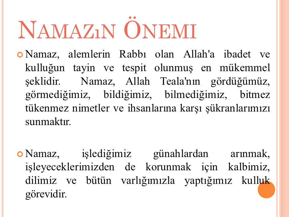 Namaz, alemlerin Rabbı olan Allah'a ibadet ve kulluğun tayin ve tespit olunmuş en mükemmel şeklidir. Namaz, Allah Teala'nın gördüğümüz, görmediğimiz,