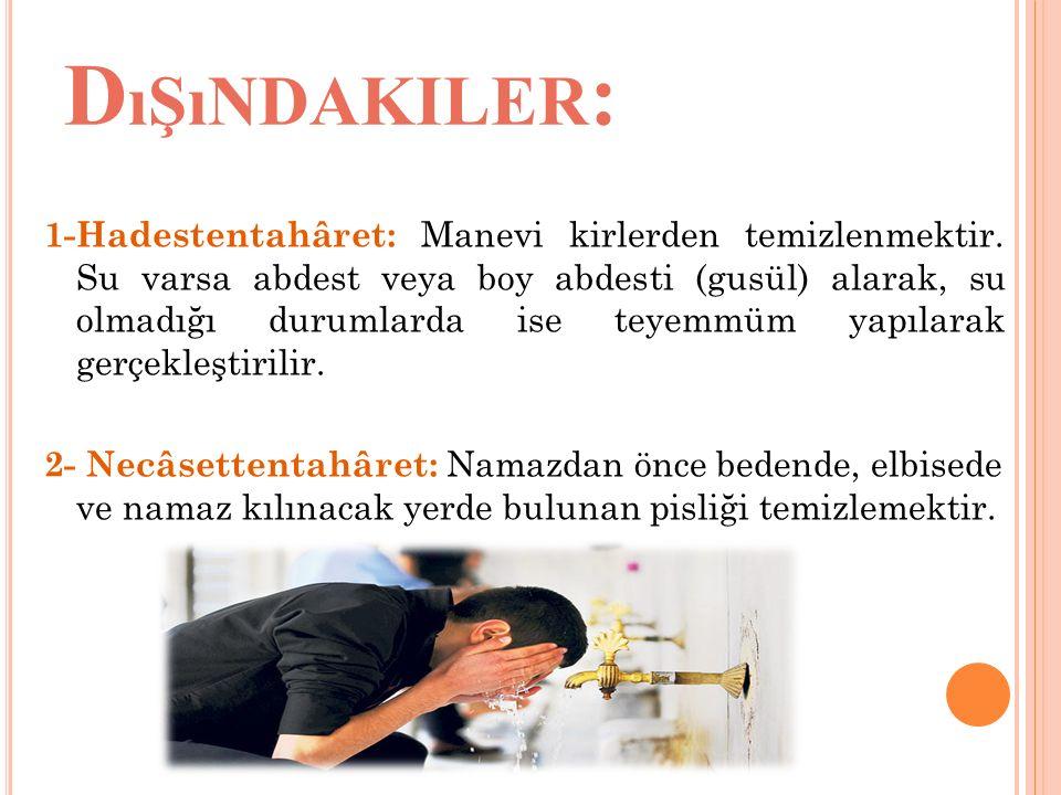 D ıŞıNDAKILER : 1-Hadestentahâret: Manevi kirlerden temizlenmektir. Su varsa abdest veya boy abdesti (gusül) alarak, su olmadığı durumlarda ise teyemm