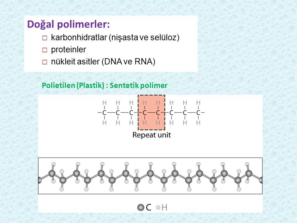 Doğal polimerler:  karbonhidratlar (nişasta ve selüloz)  proteinler  nükleit asitler (DNA ve RNA) Polietilen (Plastik) : Sentetik polimer