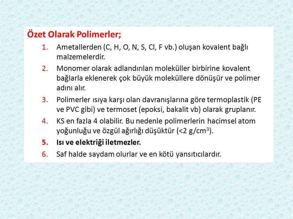 Özet Olarak Polimerler; 1.Ametallerden (C, H, O, N, S, Cl, F vb.) oluşan kovalent bağlı malzemelerdir. 2.Monomer olarak adlandırılan moleküller birbir