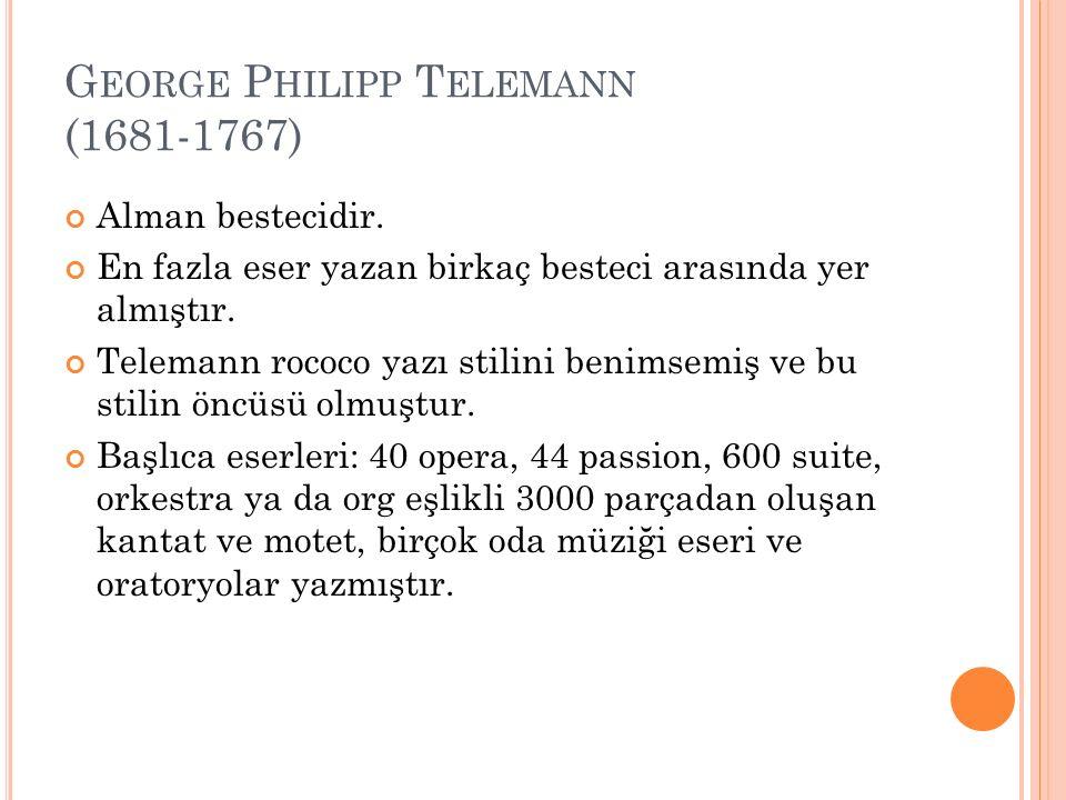 G EORGE P HILIPP T ELEMANN (1681-1767) Alman bestecidir. En fazla eser yazan birkaç besteci arasında yer almıştır. Telemann rococo yazı stilini benims