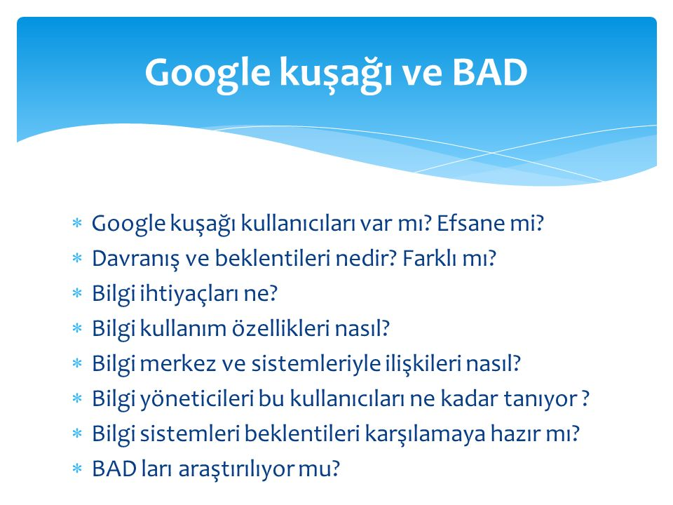  Google kuşağı kullanıcıları var mı. Efsane mi.  Davranış ve beklentileri nedir.