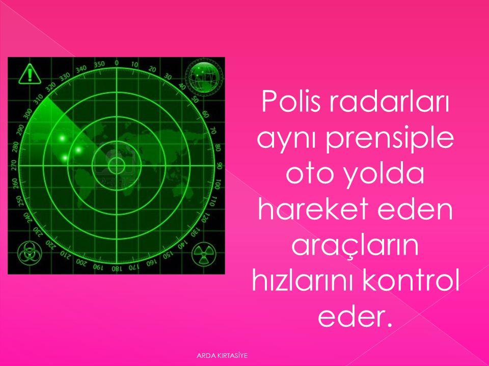 Polis radarları aynı prensiple oto yolda hareket eden araçların hızlarını kontrol eder.