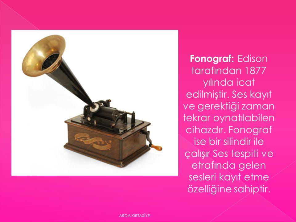 Fonograf: Edison tarafından 1877 yılında icat edilmiştir.
