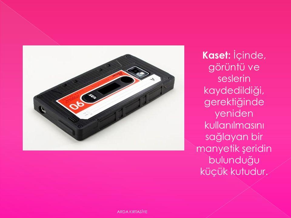 Kaset: İçinde, görüntü ve seslerin kaydedildiği, gerektiğinde yeniden kullanılmasını sağlayan bir manyetik şeridin bulunduğu küçük kutudur.