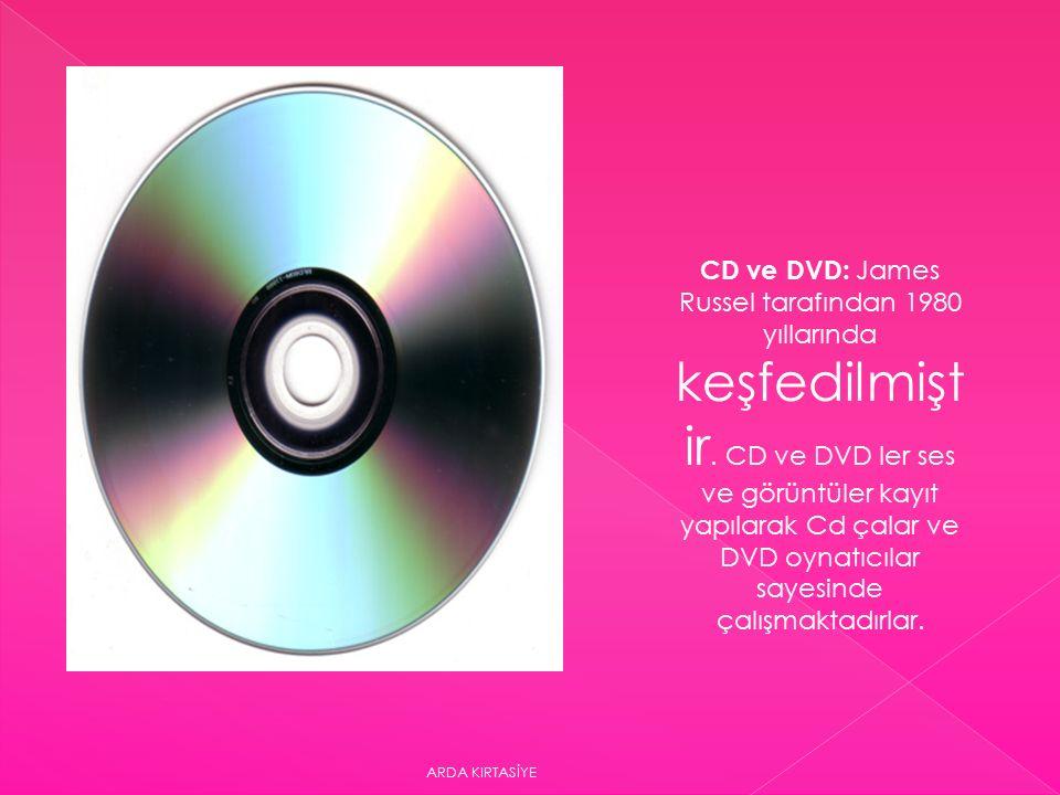 CD ve DVD: James Russel tarafından 1980 yıllarında keşfedilmişt ir.
