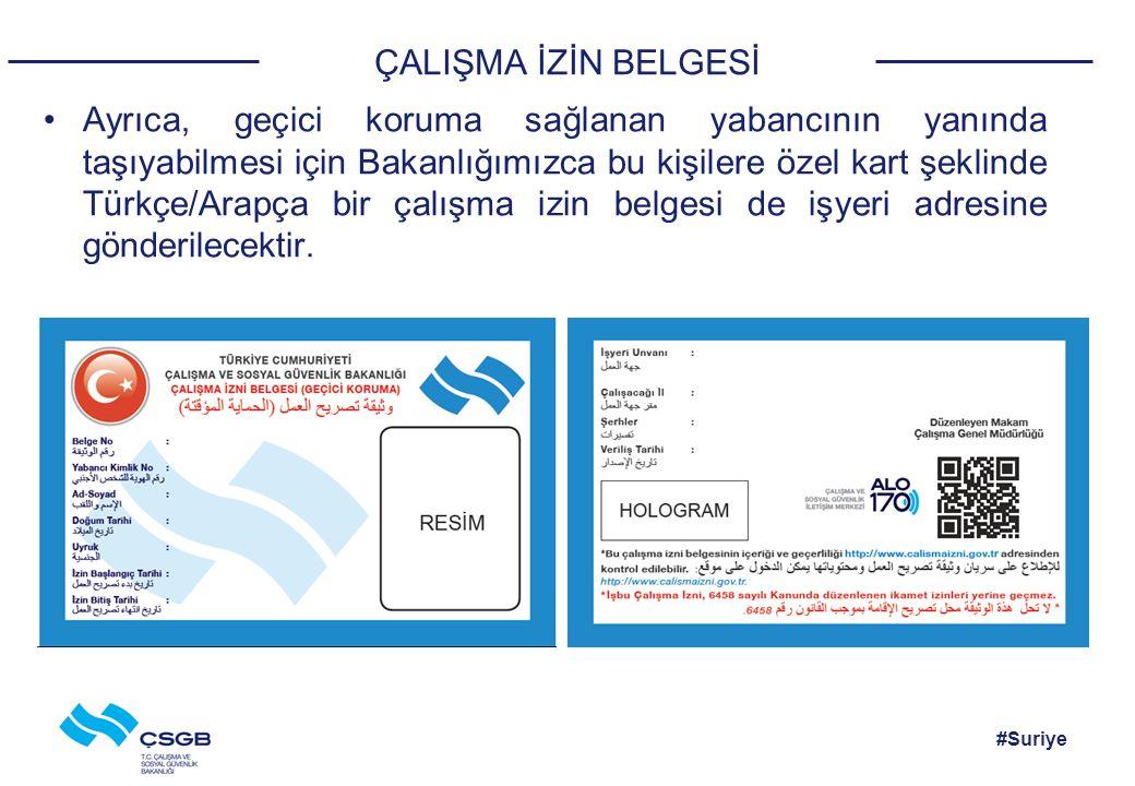 #Suriye ÇALIŞMA İZİN BELGESİ Ayrıca, geçici koruma sağlanan yabancının yanında taşıyabilmesi için Bakanlığımızca bu kişilere özel kart şeklinde Türkçe/Arapça bir çalışma izin belgesi de işyeri adresine gönderilecektir.