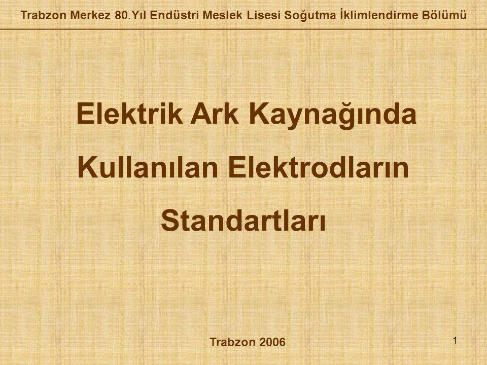 1 Trabzon Merkez 80.Yıl Endüstri Meslek Lisesi Soğutma İklimlendirme Bölümü Elektrik Ark Kaynağında Kullanılan Elektrodların Standartları Trabzon 2006