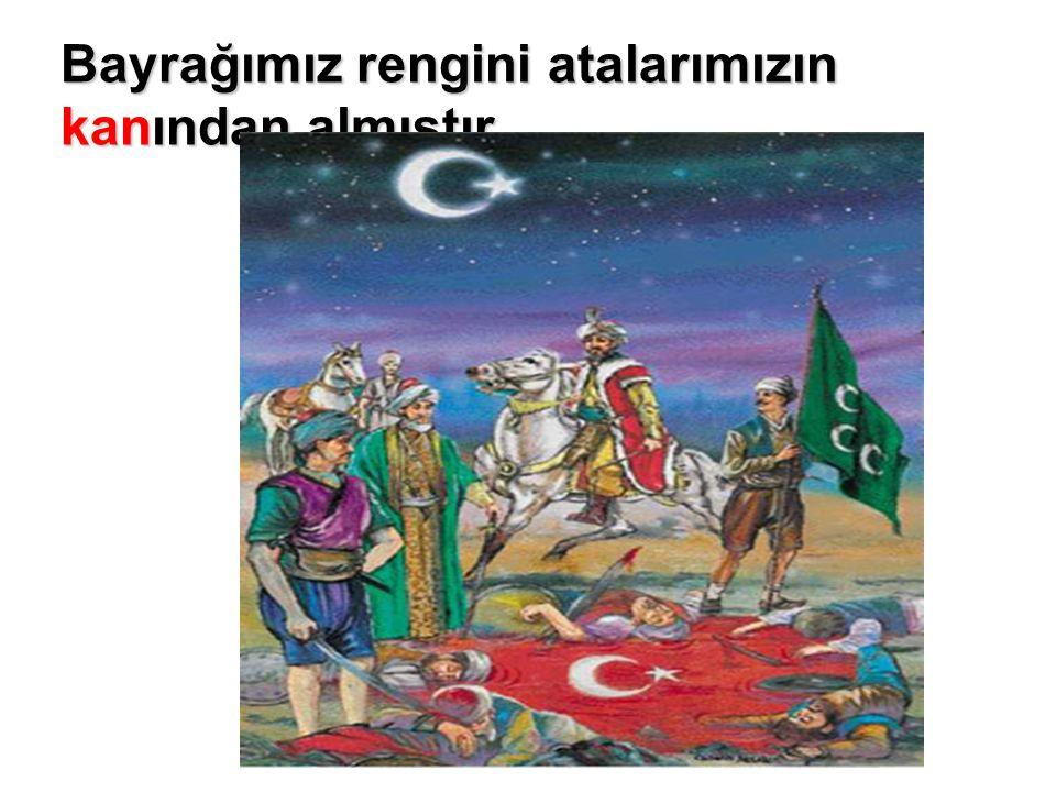 Bayrakları bayrak yapan üstündeki kandır. Toprak eğer uğrunda ölen varsa vatandır.