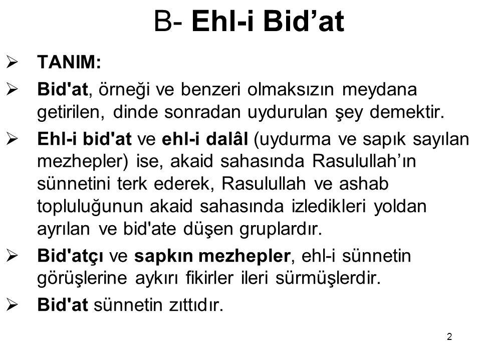 2 B- Ehl-i Bid'at  TANIM:  Bid'at, örneği ve benzeri olmaksızın meydana getirilen, dinde sonradan uydurulan şey demektir.  Ehl-i bid'at ve ehl-i da