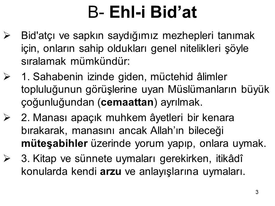 4 B- Ehl-i Bid'at  Bid atçı mezhepler genellikle altı grupta incelenirler:  Mutezile,  Şia,  Hâriciyye,  Mürcie,  Müşebbihe ve  Cebriyye