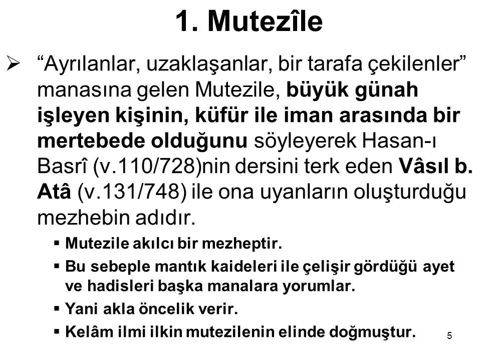 6 1.Mutezile  Mutezile mezhebi,  Nazzâm (v. 231/845),  Ebu l-Hüzeyl el-Allâf (v.