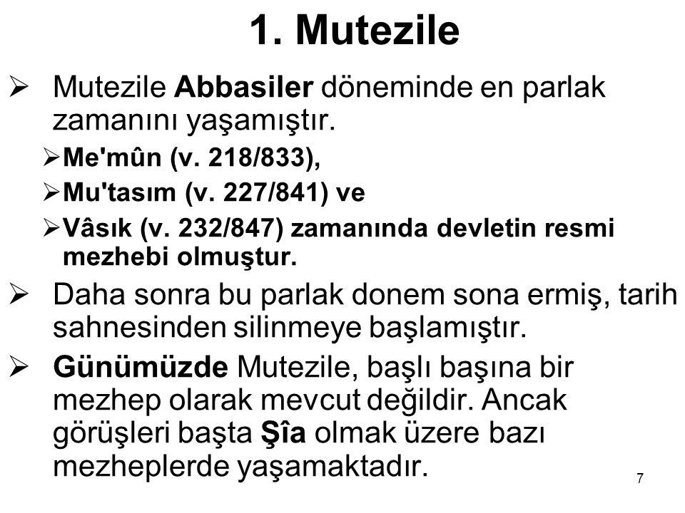 7 1. Mutezile  Mutezile Abbasiler döneminde en parlak zamanını yaşamıştır.  Me'mûn (v. 218/833),  Mu'tasım (v. 227/841) ve  Vâsık (v. 232/847) zam