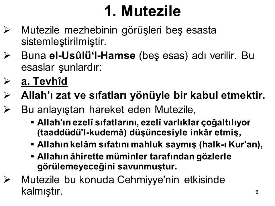 8 1. Mutezile  Mutezile mezhebinin görüşleri beş esasta sistemleştirilmiştir.  Buna el-Usûlü'l-Hamse (beş esas) adı verilir. Bu esaslar şunlardır: 