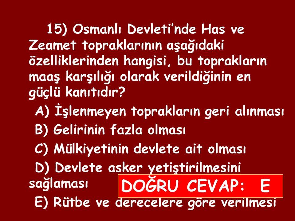 14) Osmanlı Devleti topraklarından haslar hanedan mensuplarına ve vezirlere, zeametler kadılara, tımar da askerlere kiraya verilirdi.