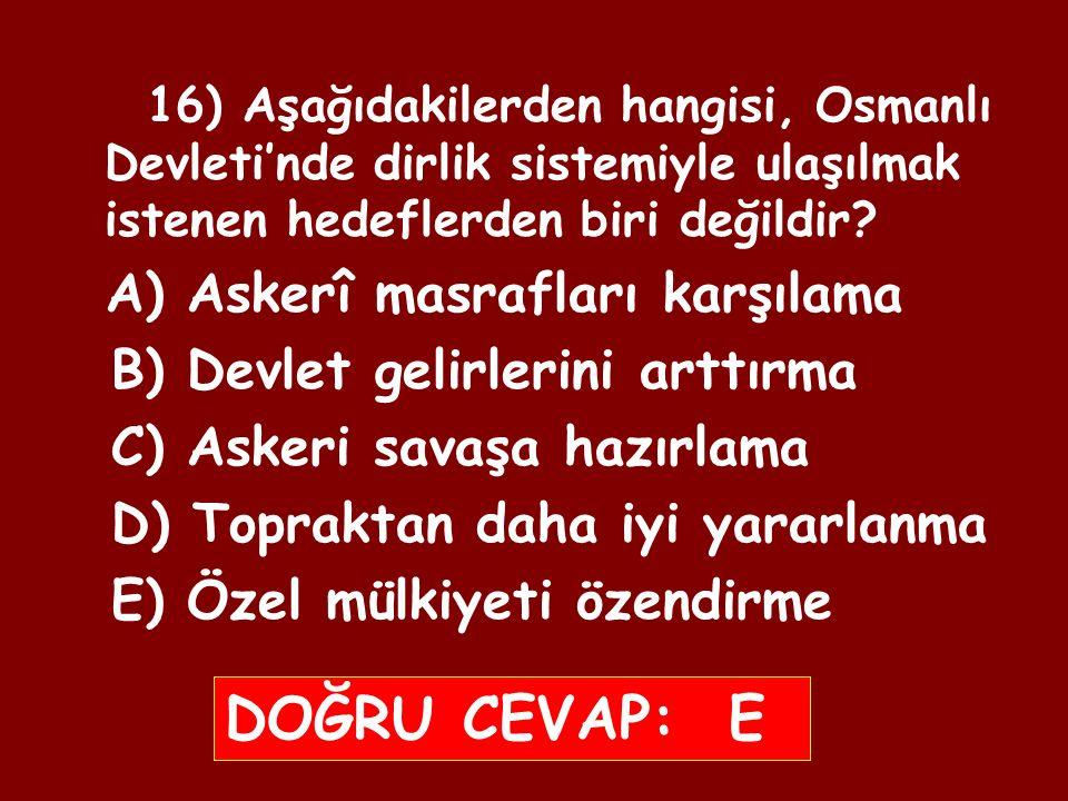 15) Osmanlı Devleti'nde Has ve Zeamet topraklarının aşağıdaki özelliklerinden hangisi, bu toprakların maaş karşılığı olarak verildiğinin en güçlü kanıtıdır.
