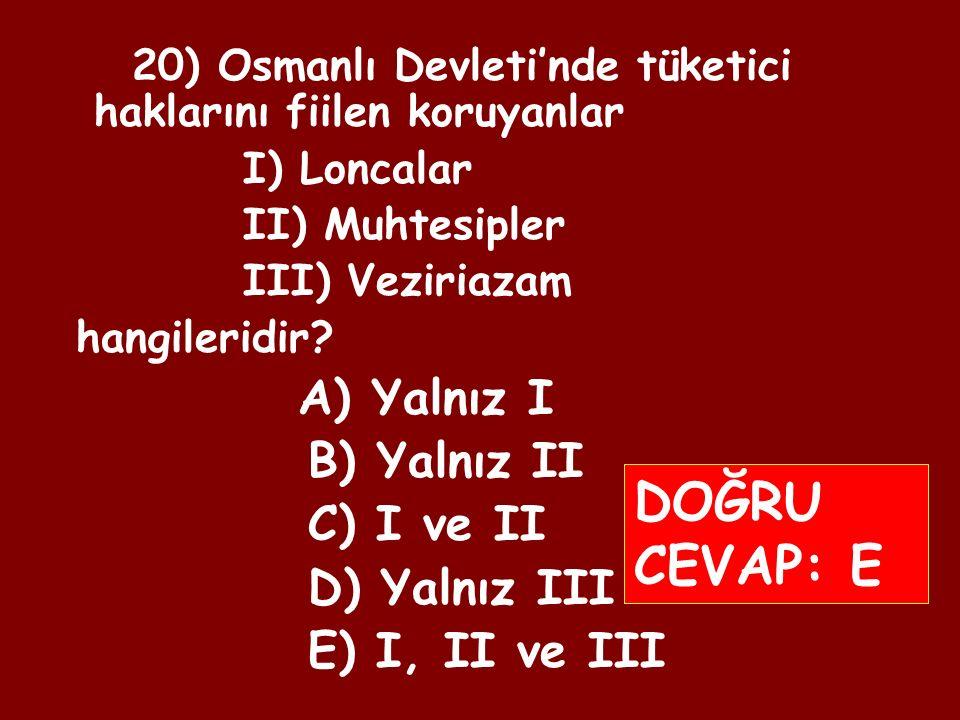 19) Osmanlı Devleti'nde I) Köylü II) Zanaatkâr III) Tüccar IV) Bilgin Hangileri reaya sayılmamıştır.
