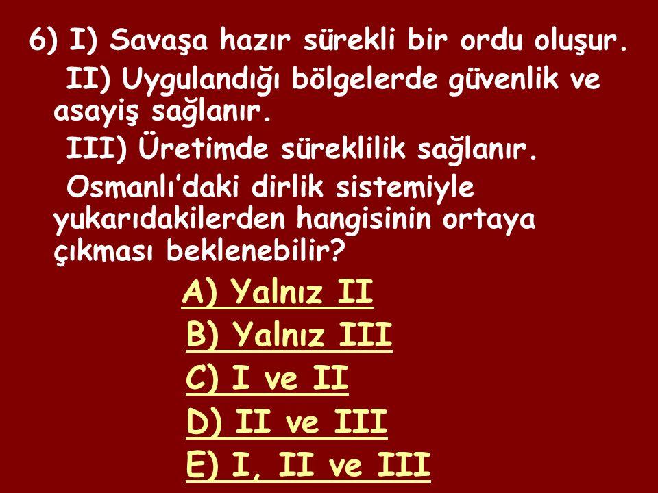5) Mülkiyeti devlete ait olan arazilere Osmanlı'da miri arazi denirdi.