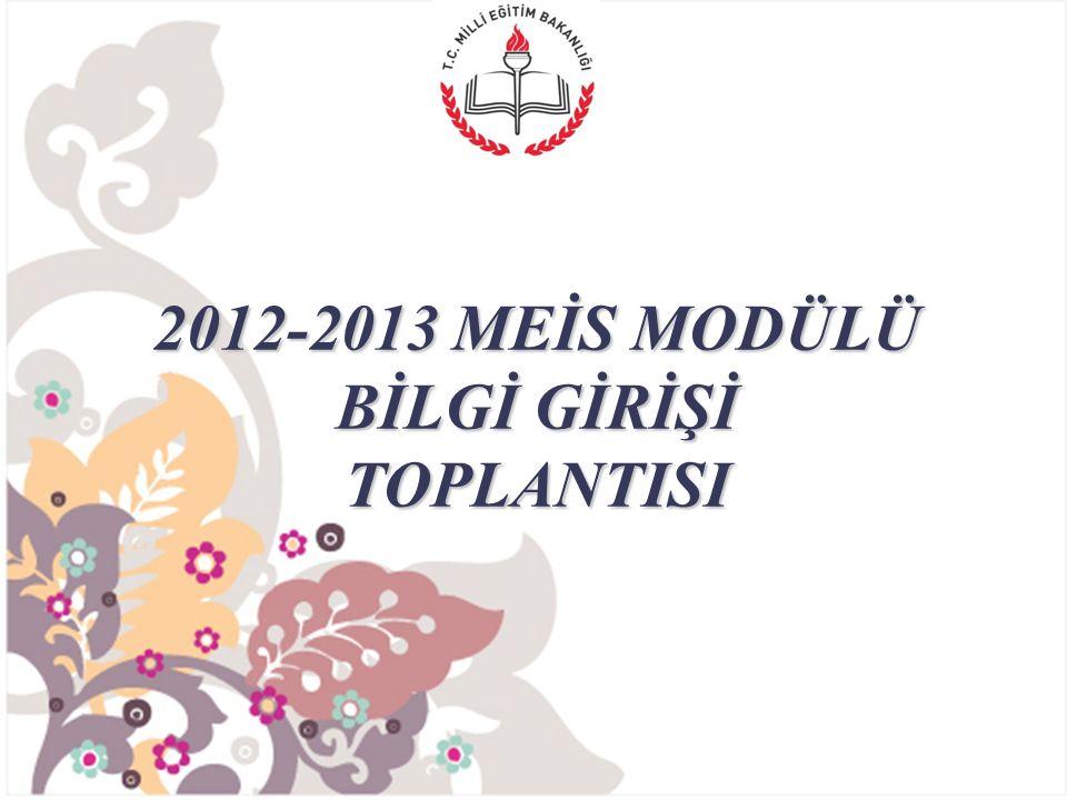 2012-2013 MEİS MODÜLÜ BİLGİ GİRİŞİ TOPLANTISI