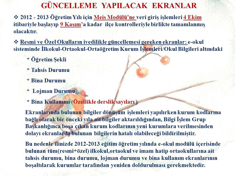GÜNCELLEME YAPILACAK EKRANLAR   2012 - 2013 Öğretim Yılı için Meis Modülü'ne veri giriş işlemleri 4 Ekim itibariyle başlayıp 9 Kasım'a kadar ilçe kontrolleriyle birlikte tamamlanmış olacaktır.