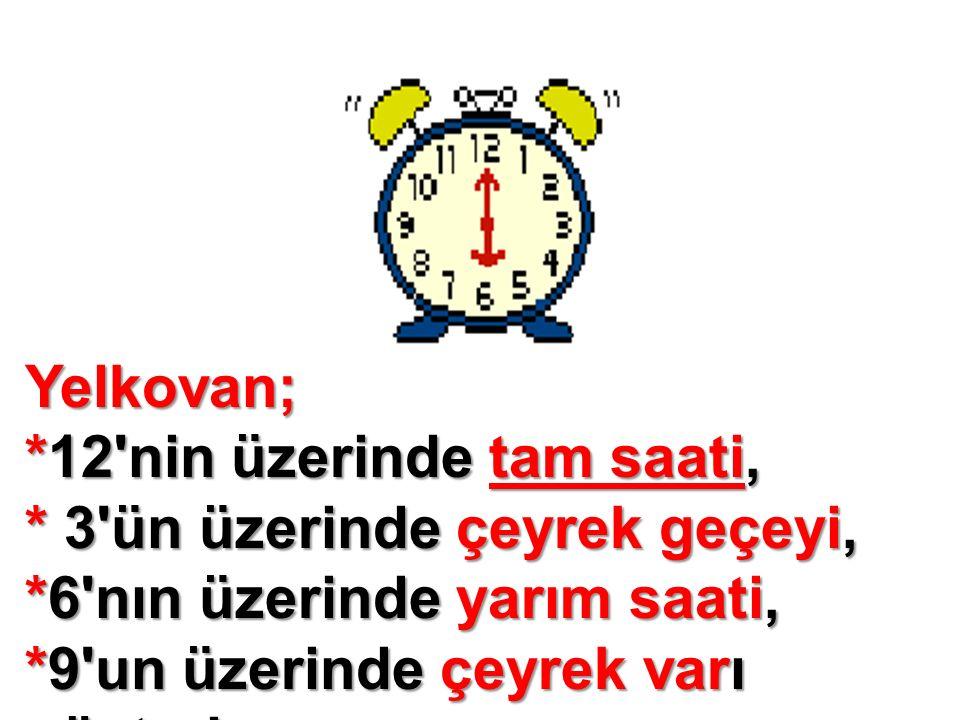 Yelkovan; *12'nin üzerinde tam saati, * 3'ün üzerinde çeyrek geçeyi, *6'nın üzerinde yarım saati, *9'un üzerinde çeyrek varı gösterir.