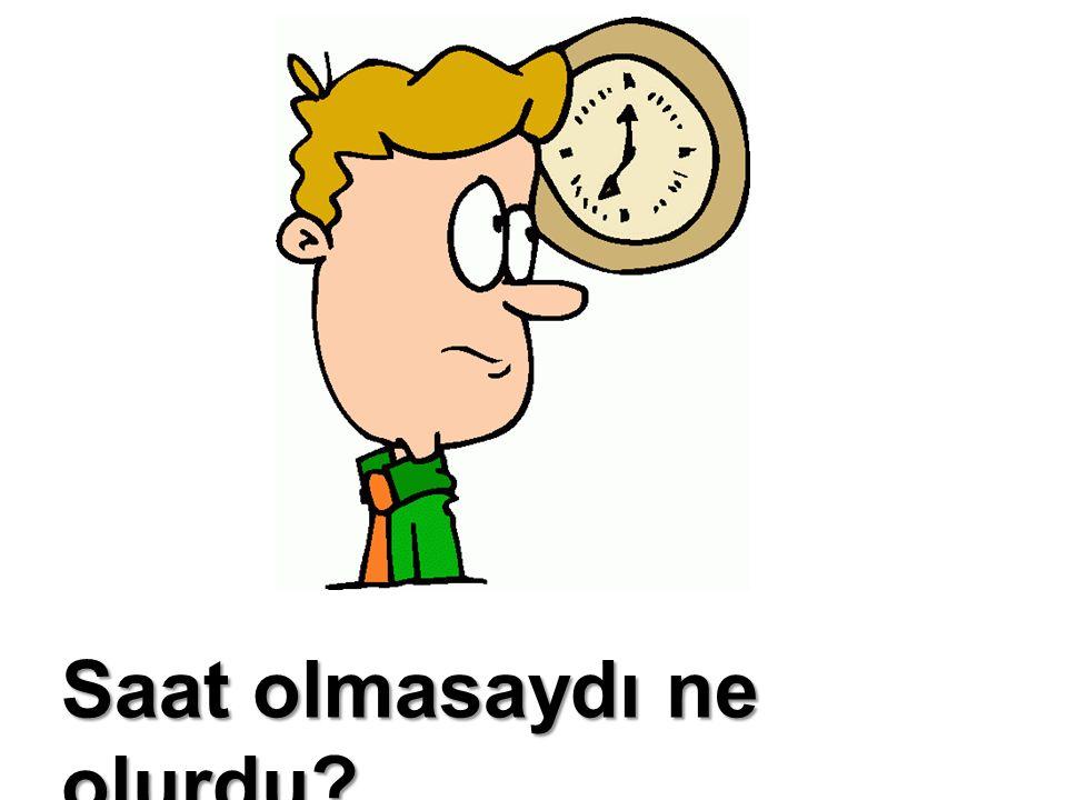 Saat çeşitleri şunlardır: 1-Kol saati 2-Duvar saati 3-Masa saati