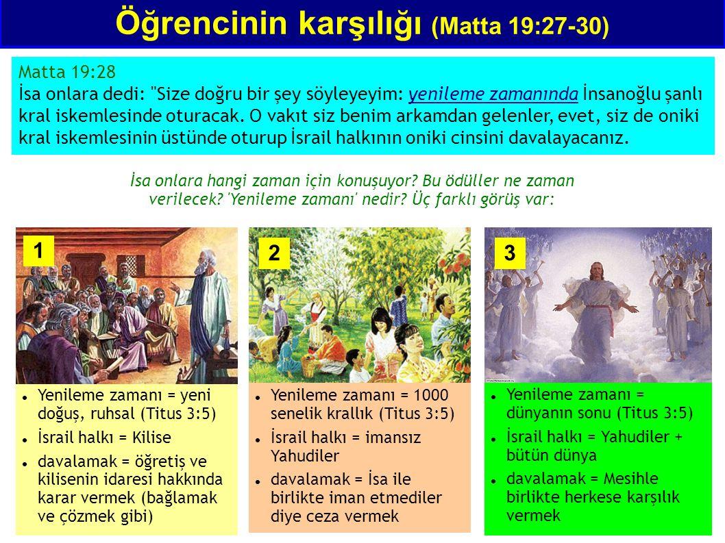 Öğrencinin karşılığı (Matta 19:27-30) Matta 19:28 İsa onlara dedi: Size doğru bir şey söyleyeyim: yenileme zamanında İnsanoğlu şanlı kral iskemlesinde oturacak.