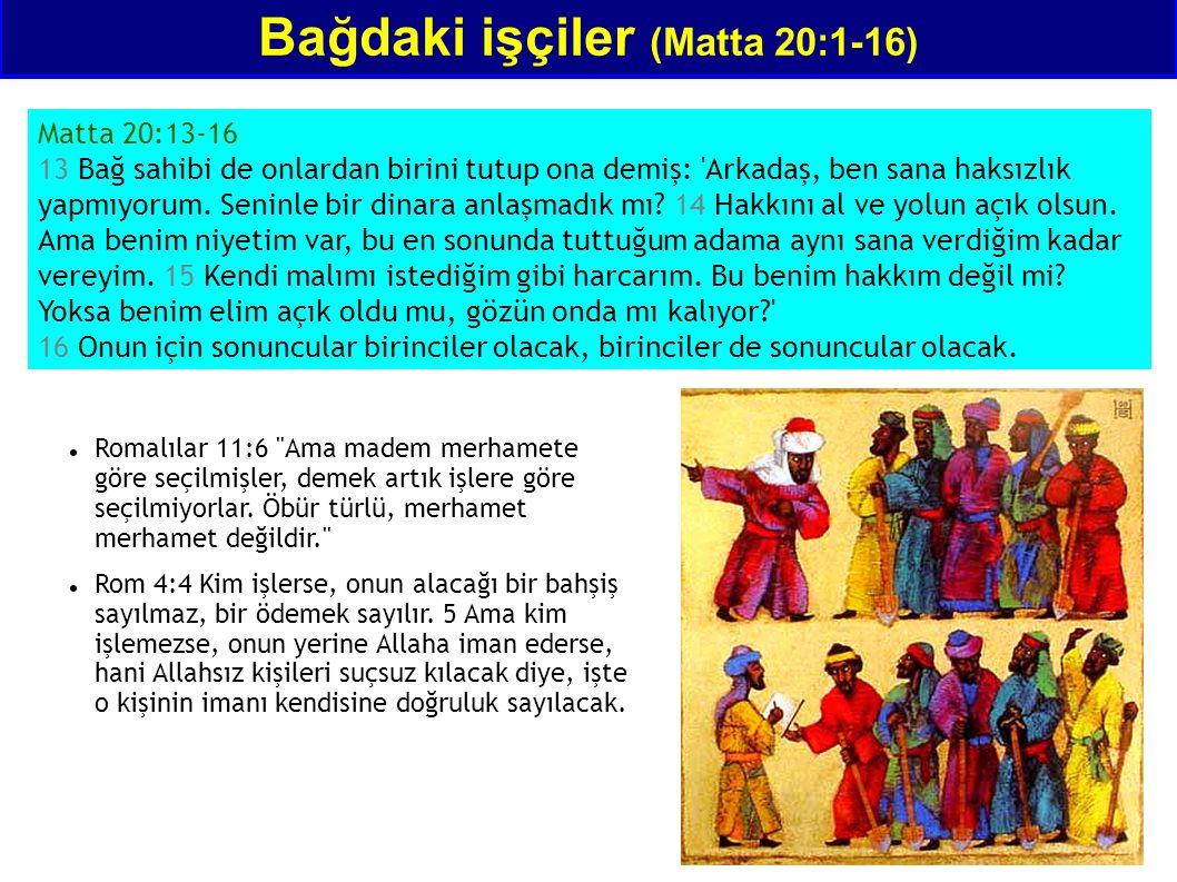 Bağdaki işçiler (Matta 20:1-16) Matta 20:13-16 13 Bağ sahibi de onlardan birini tutup ona demiş: Arkadaş, ben sana haksızlık yapmıyorum.