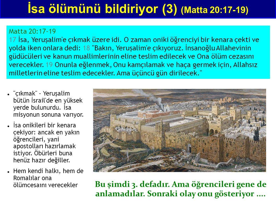 İsa ölümünü bildiriyor (3) (Matta 20:17-19) Matta 20:17-19 17 İsa, Yeruşalim e çıkmak üzere idi.