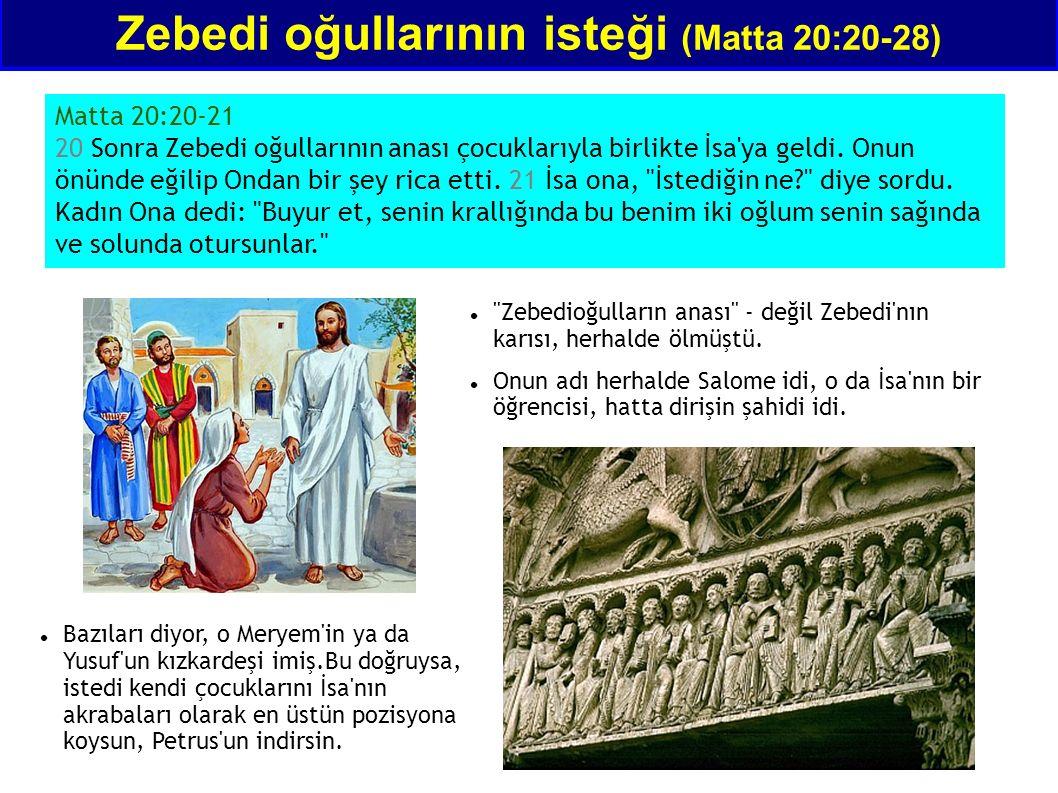 Zebedi oğullarının isteği (Matta 20:20-28) Matta 20:20-21 20 Sonra Zebedi oğullarının anası çocuklarıyla birlikte İsa ya geldi.