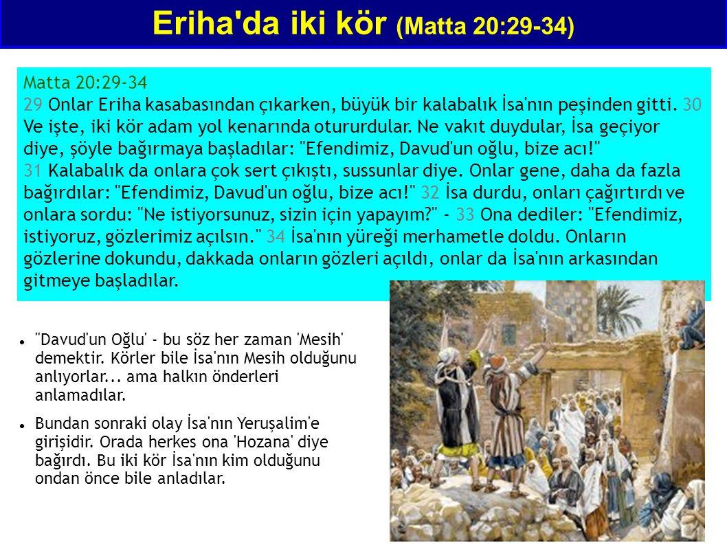 Eriha da iki kör (Matta 20:29-34) Matta 20:29-34 29 Onlar Eriha kasabasından çıkarken, büyük bir kalabalık İsa nın peşinden gitti.