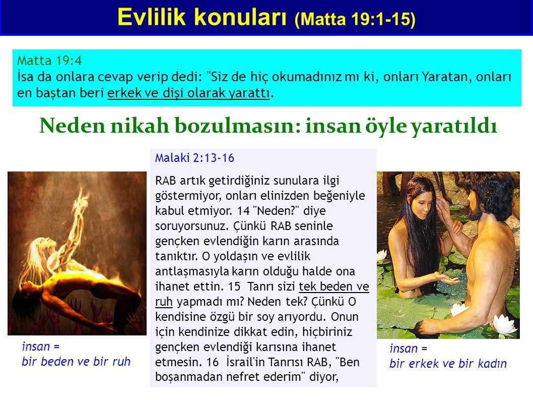 Evlilik konuları (Matta 19:1-15) Matta 19:4 İsa da onlara cevap verip dedi: Siz de hiç okumadınız mı ki, onları Yaratan, onları en baştan beri erkek ve dişi olarak yarattı.
