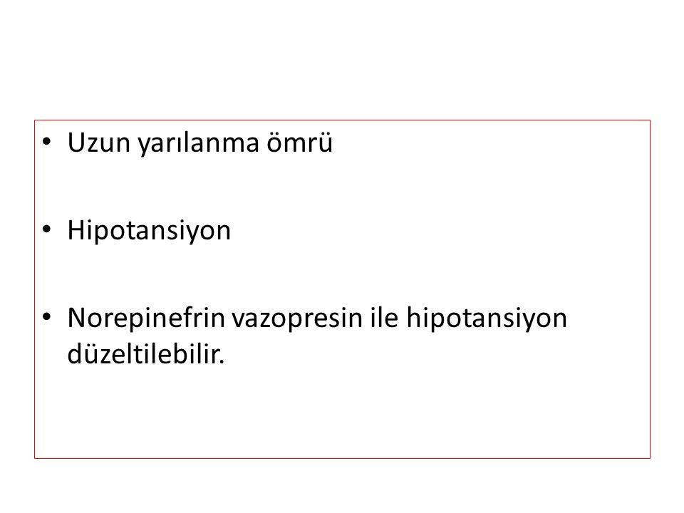 Uzun yarılanma ömrü Hipotansiyon Norepinefrin vazopresin ile hipotansiyon düzeltilebilir.