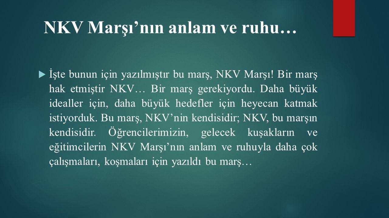 NKV Marşı'nın anlam ve ruhu…  İşte bunun için yazılmıştır bu marş, NKV Marşı.