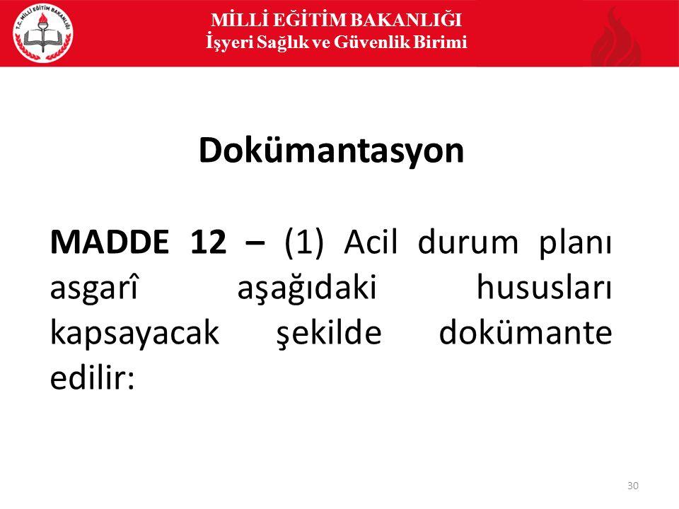 30 MİLLİ EĞİTİM BAKANLIĞI İşyeri Sağlık ve Güvenlik Birimi Dokümantasyon MADDE 12 – (1) Acil durum planı asgarî aşağıdaki hususları kapsayacak şekilde dokümante edilir: