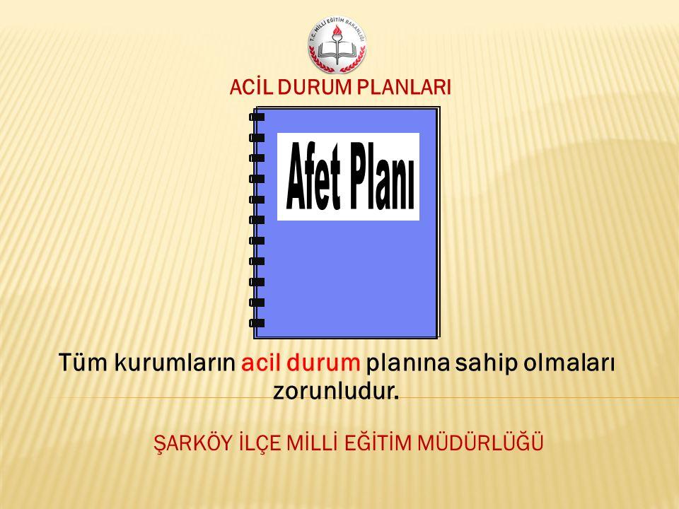 ACİL DURUM PLANLARI Tüm kurumların acil durum planına sahip olmaları zorunludur.